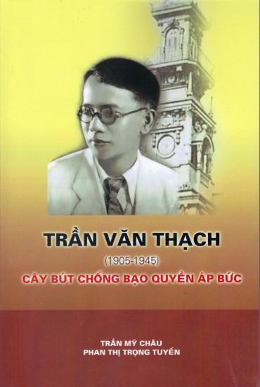 Trần Gia Phụng – Trần Văn Thạch (1905-1945) – Cây bút chống bạo quyền áp bức
